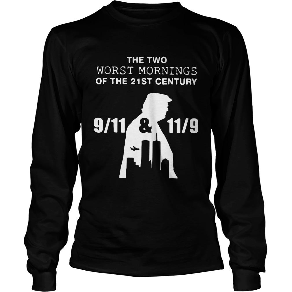 Donald Trump the two worst mornings of the 21st century LongSleeve