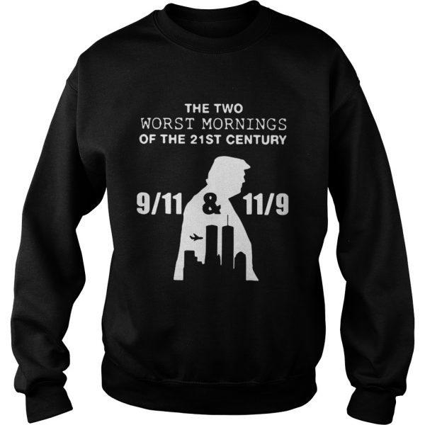 Donald Trump the two worst mornings of the 21st century  Sweatshirt