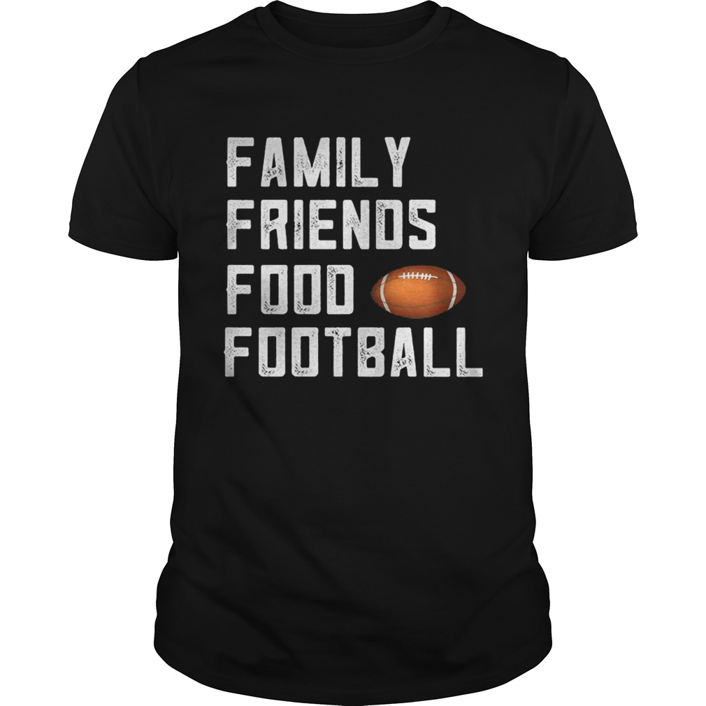 Family friends food and football Unisex