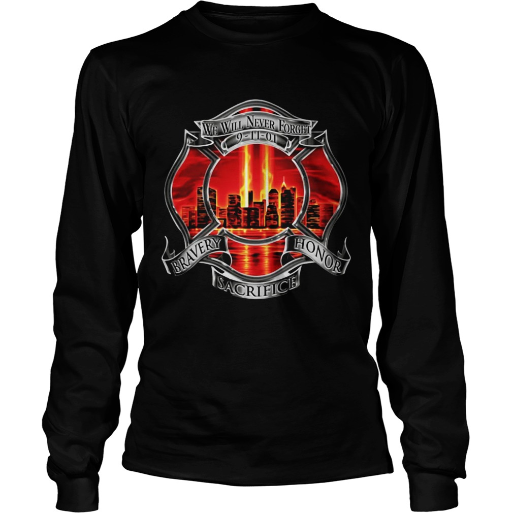 Firefighter We Will Never Forget 91101 Bravery Honor Sacrifice LongSleeve
