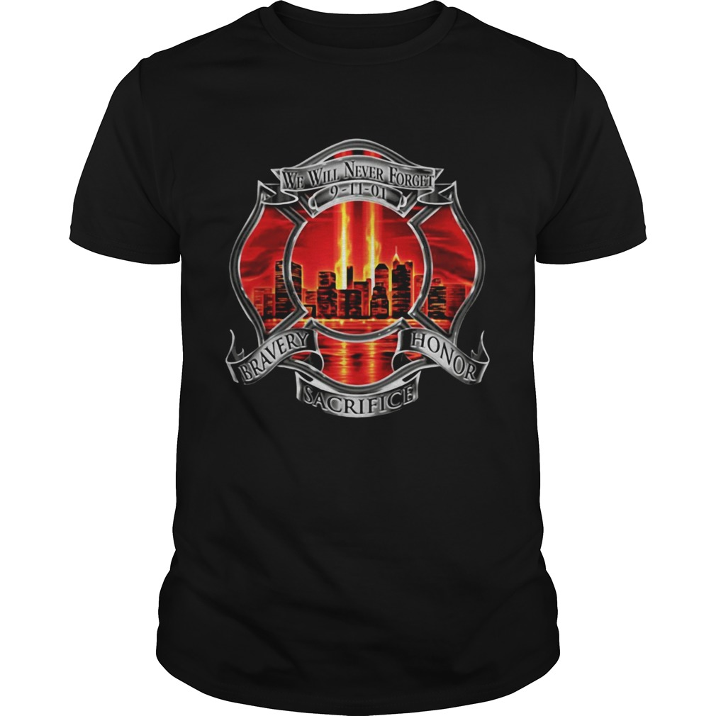 Firefighter We Will Never Forget 91101 Bravery Honor Sacrifice Unisex
