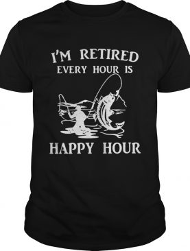 Fishing Im retired every hour is happy hour shirt