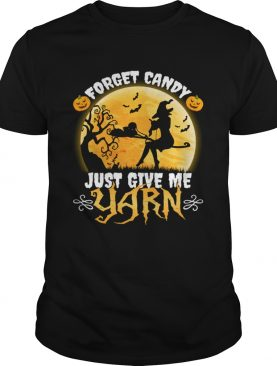 Forget Candy Just Give Me Yarn Funny Knitting Crocheting Halloween Shirt