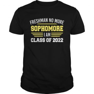 Freshman No More Sophomore I Am Class Of 2022 Shirt Unisex