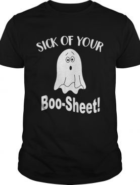 Ghost sick of your boo sheet shirt