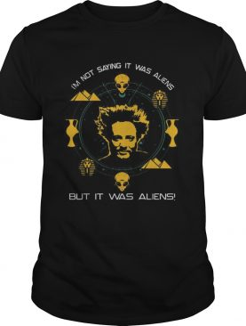 Giorgio A Tsoukalos Im not saying it was aliens but it was aliens shirt