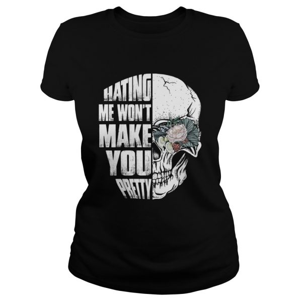 Hating Me Wont Make You Pretty Skull Lady Funny Women Shirt Classic Ladies