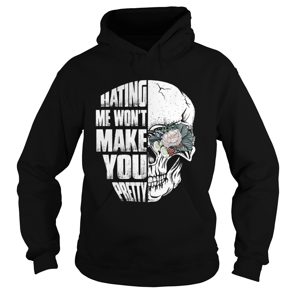 Hating Me Wont Make You Pretty Skull Lady Funny Women Shirt Hoodie