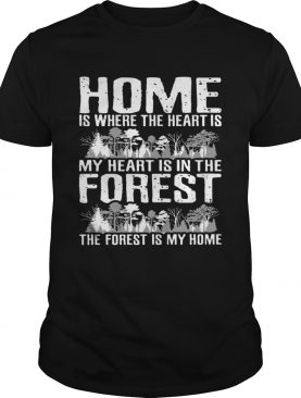 Home is where the heart is my heart is in the Forest shirt