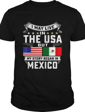 I May Live In The USA But My Story Began In Mexico Tall shirt