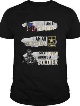 I am a soldier i am an army veteran USArmy once a soldier shirt