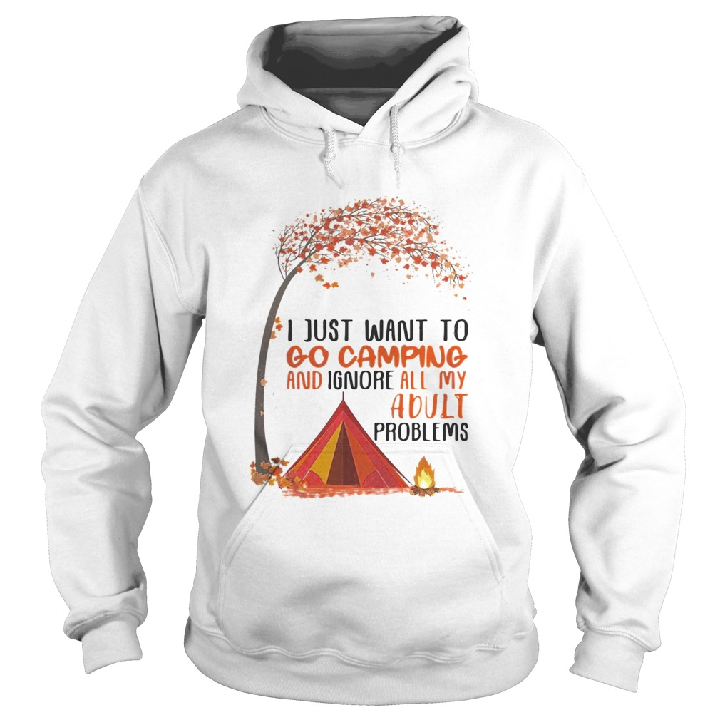 I just want to go camping and ignore all my adult problems autumn leaf tree Hoodie