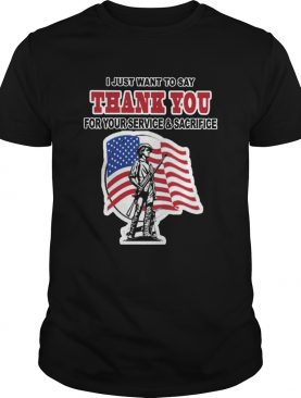I just want to say thank you for your service and sacrifice shirt