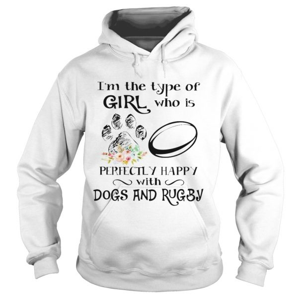 Im the type of girl who is perfectly happy with dogs and rugby  Hoodie