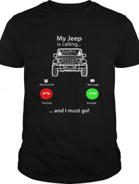 My Jeep is calling and I must go shirt