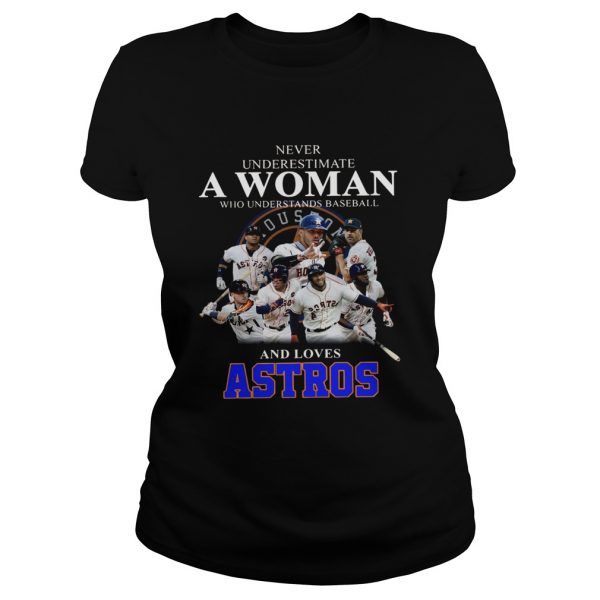 Never underestimate a woman who understands baseball and loves Astros Shirt Classic Ladies