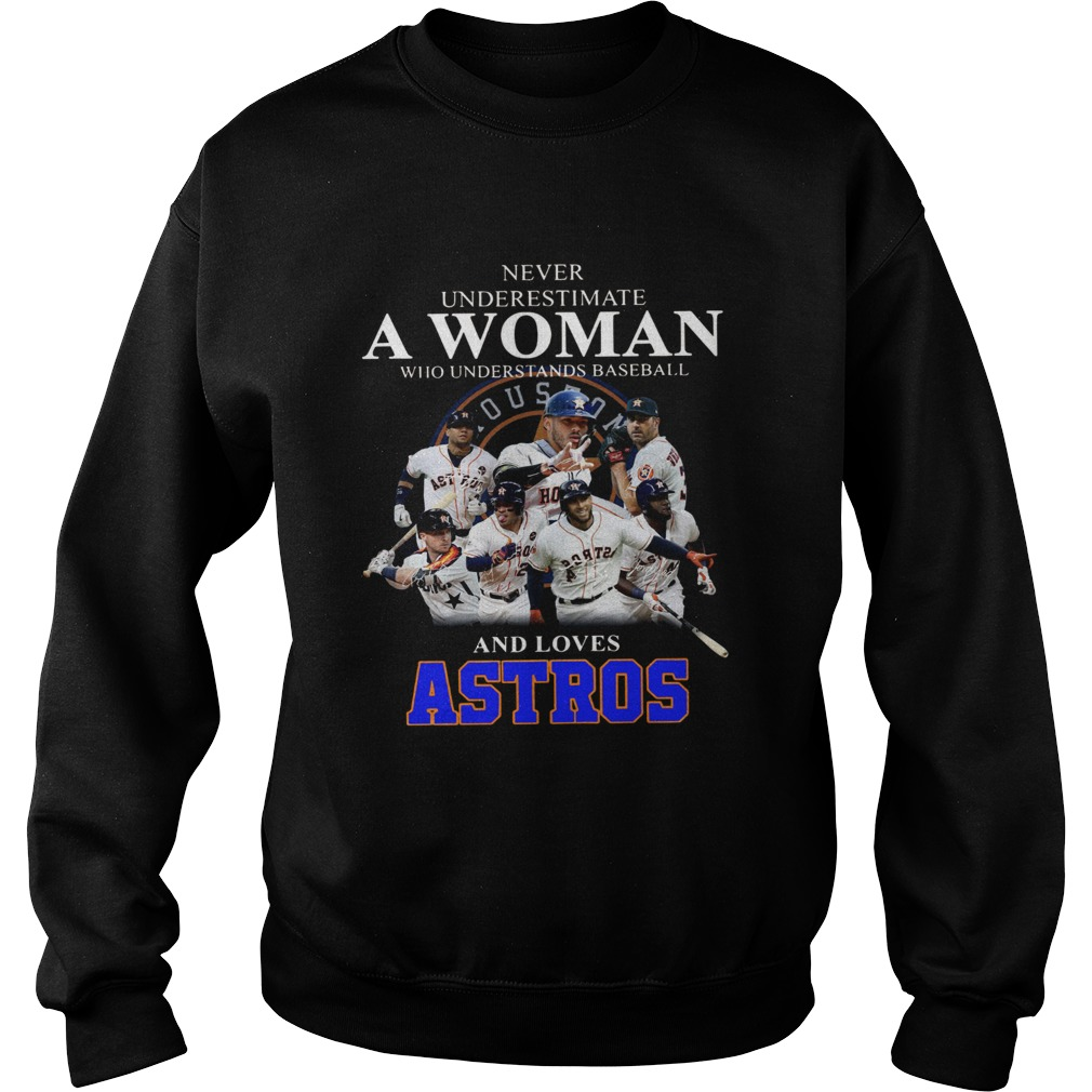 Never underestimate a woman who understands baseball and loves Astros Shirt Sweatshirt
