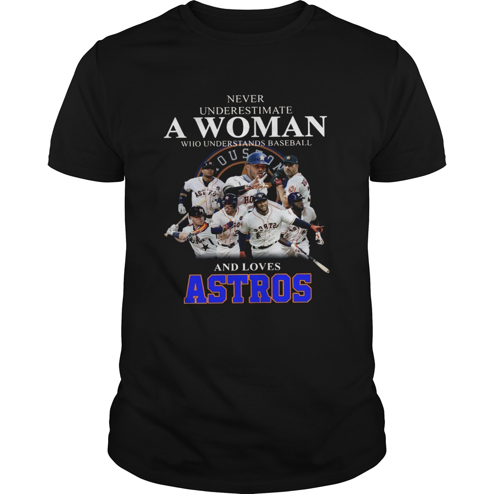 Never underestimate a woman who understands baseball and loves Astros Shirt Unisex