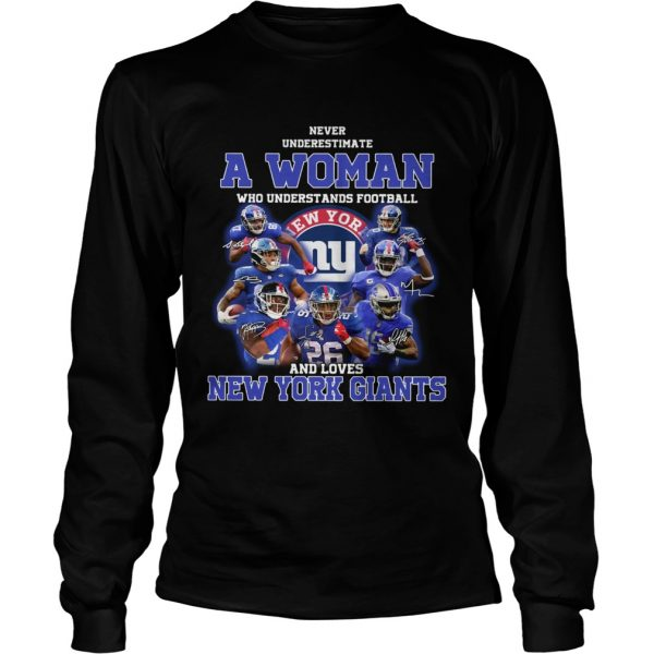 Never underestimate a woman who understands football and loves New York Giants  LongSleeve