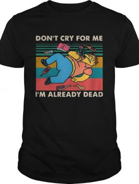 Simpsons dont cry for me Im already dead vintage shirt