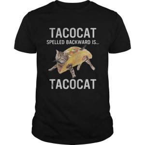 Tacocat Spelled Backward Is Tacocat Shirt Unisex