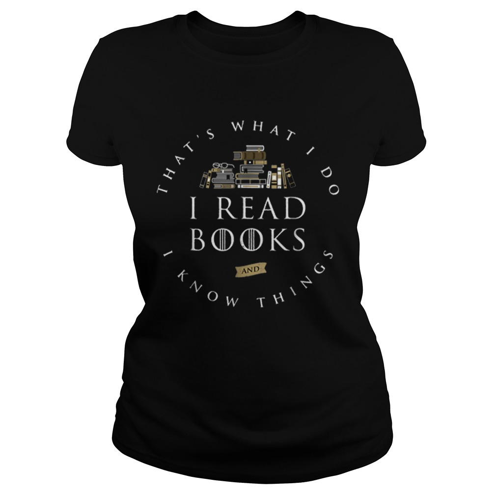 Thats What I Do I Read And I Know Things Book Lover Classic Ladies