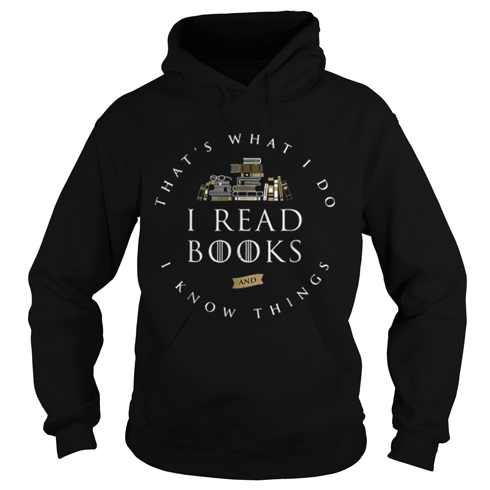 Thats What I Do I Read And I Know Things Book Lover Hoodie
