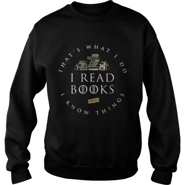Thats What I Do I Read And I Know Things Book Lover  Sweatshirt