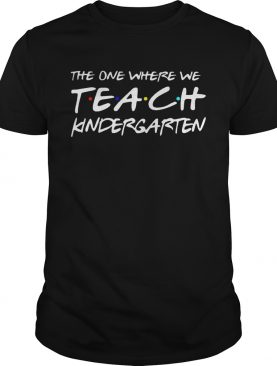 The one where we teach kindergarten Friends TV show shirt