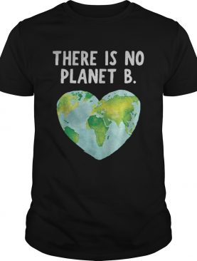 There Is No Planet B Love Earth Tee Shirt