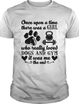 There Was A Girl Who Really Loved Dogs And Gym Funny Shirt
