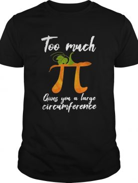 Too much Pi gives you a large circumference pumpkin shirt