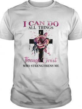Cross rose pink I can do all things through Christ who strengthens me shirt