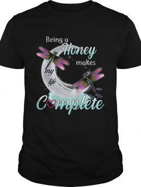 Daragonfly Being A Honey Makes My Life Complete TShirt
