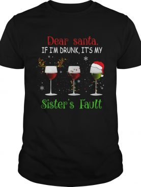 Dear Santa If Im Drunk Its My Sisters Fault TShirt