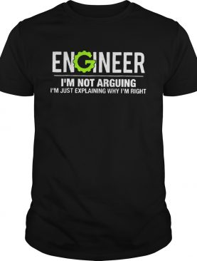 Engineer Im Not Arguing Funny Engineering Unisex TShirt