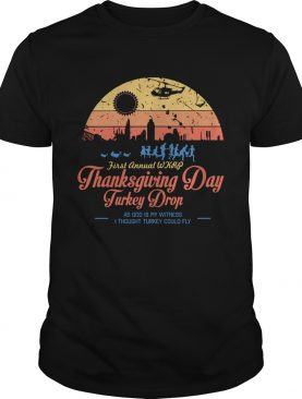 First annual WKRP Thanksgiving Day Turkey drop as god is my witness shirt