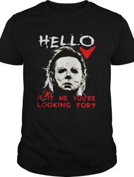 Hello is it me youre looking for Michael Myers shirt