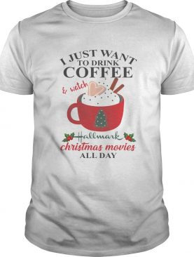 I Just Want Coffee And Hallmark Chirtmas Movie All Day Shirt