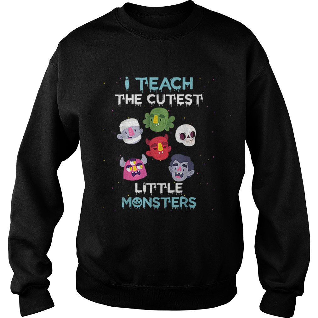 I Teach The Cutest Little Monsters Funny Teacher Halloween  Sweatshirt
