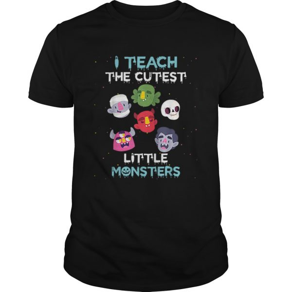 I Teach The Cutest Little Monsters Funny Teacher Halloween  Unisex