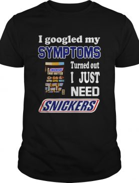 I googled my symptoms turned out I just need Snickers shirt