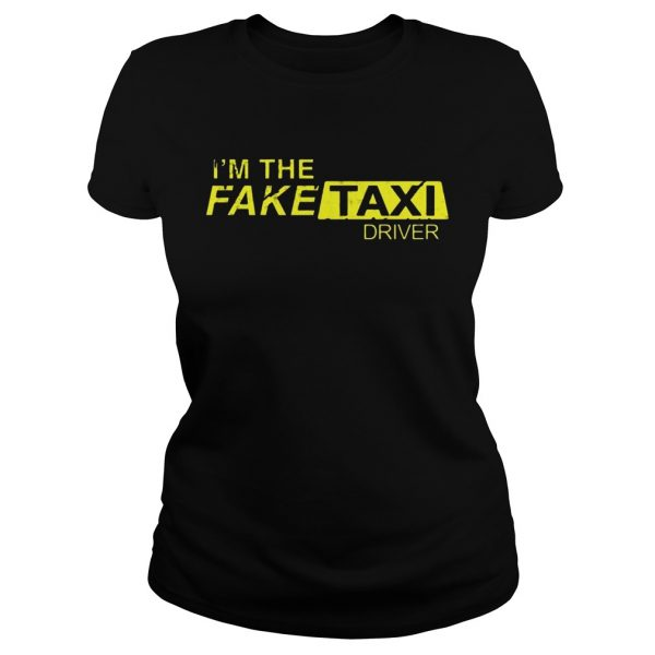 Im The Fake Taxi Driver Shirt Classic Ladies