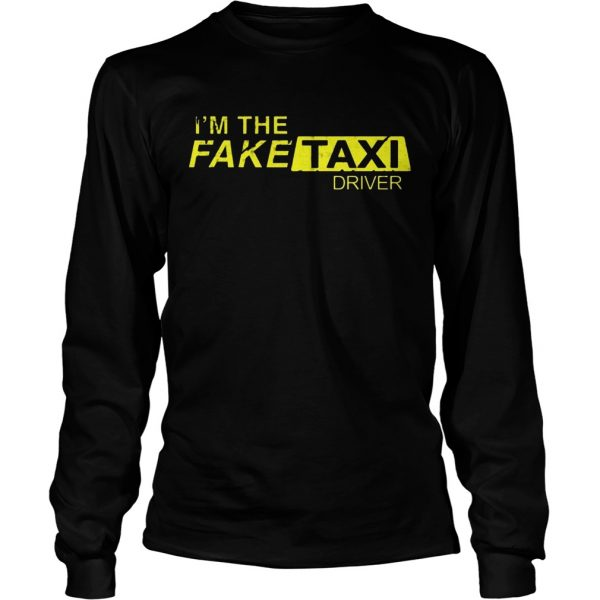 Im The Fake Taxi Driver Shirt LongSleeve