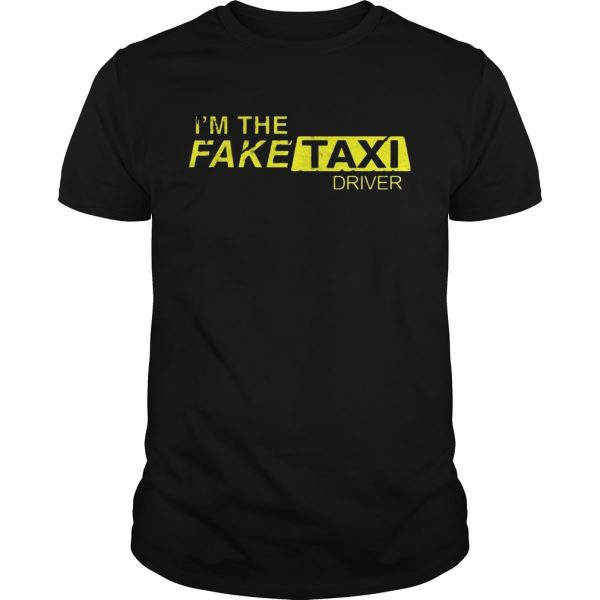 Im The Fake Taxi Driver Shirt Unisex