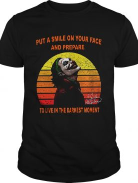 Joker put a smile on your face and prepare to live in the darkest moment sunset shirt