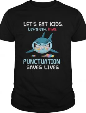 Lets Eat Kids Punctuation Saves Lives Shark Halloween shirt