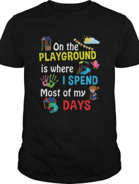 On The Playground Is Where I Spend Most Of My Days TShirt