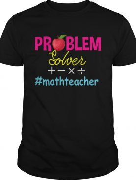 Problem Solver mathteacher Math Teacher TShirt
