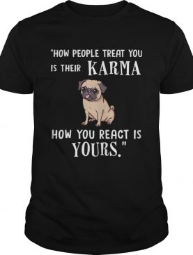 Pug Treat You Is Their Karma TShirt